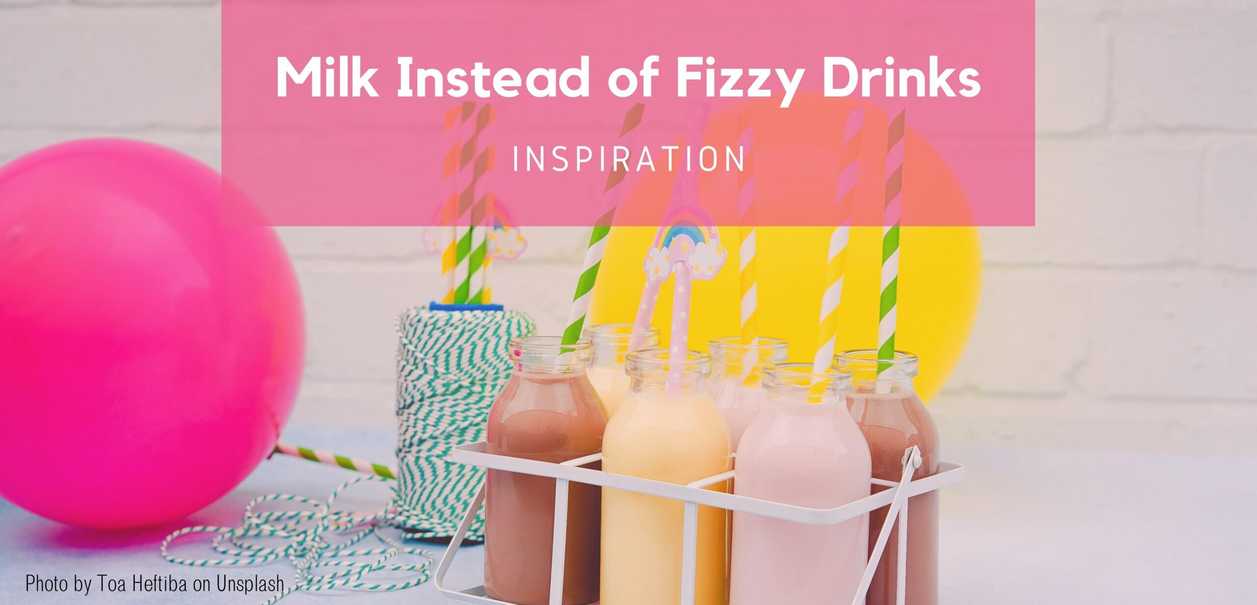 Inspiration idea of having milk instead of a fizzy drink at a party